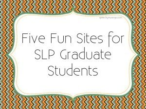 Five Fun Sites for SLP Graduate Students - Pinned by @PediaStaff – Please Visit  ht.ly/63sNt for all our pediatric therapy pins