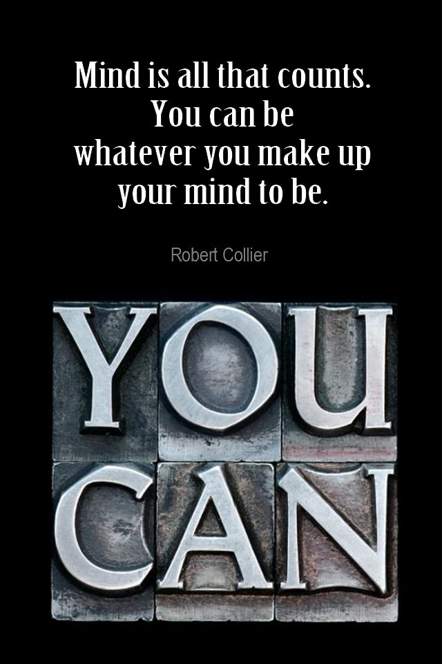 Daily Quotation for March 8, 2016 #quote #quoteoftheday - Mind is all that counts. You can be whatever you make up your mind to be. - Robert Collier