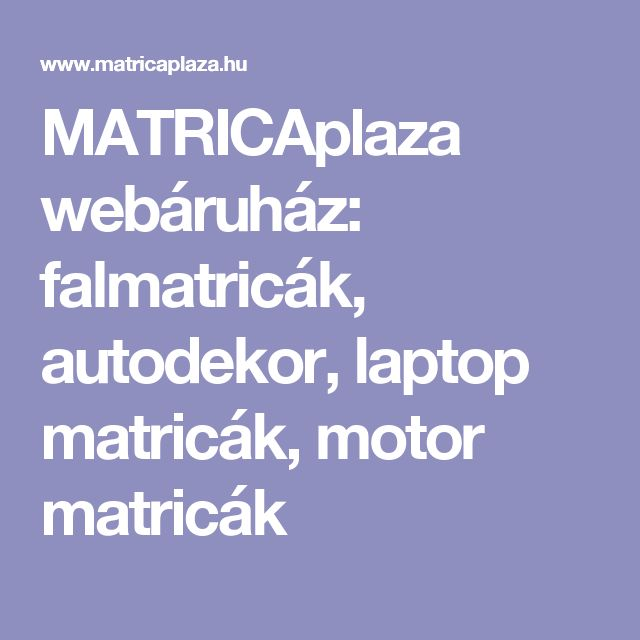 MATRICAplaza webáruház: falmatricák, autodekor, laptop matricák, motor matricák