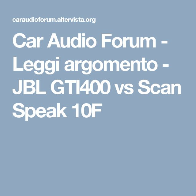 Car Audio Forum - Leggi argomento - JBL GTI400 vs Scan Speak 10F