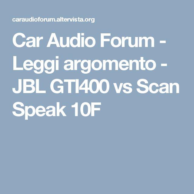 Car Audio Forum - Leggi argomento - JBL GTI400 vs Scan Speak 10F