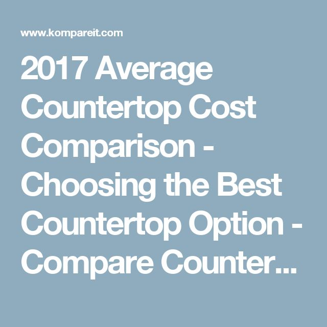 2017 Average Countertop Cost Comparison Choosing The Best Countertop Option Compare Countertop Prices