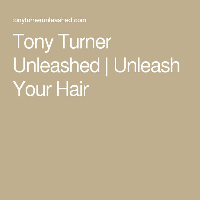 Tony Turner Unleashed | Unleash Your Hair