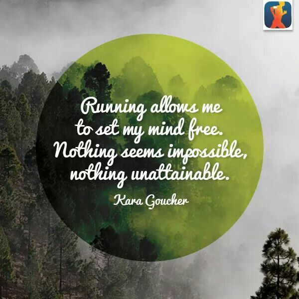 """""""running allows me to set my mind free. nothing seems impossible, nothing unattainable"""" {kara goucher}"""