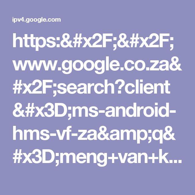 https://www.google.co.za/search?client=ms-android-hms-vf-za&q=meng+van+kleure&sa=X&ved=0ahUKEwjp7bbK4_HUAhWkAsAKHWC7BM4Q1QIIjwEoAA&biw=360&bih=615