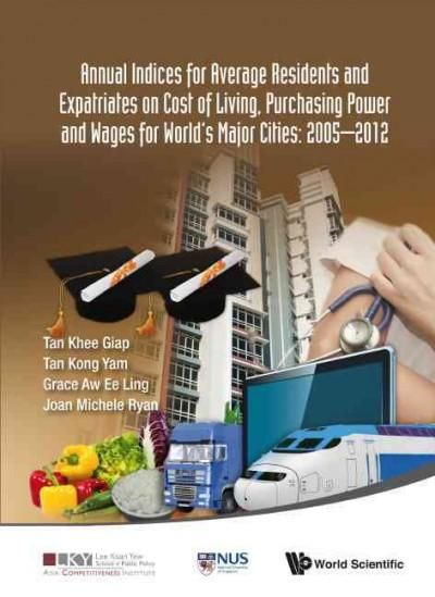 Annual Indices for Average Residents and Expatriates on Cost of Living, Wages and Purchasing Power for World's Ma...