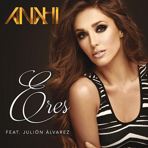 Anahi: Eres (Feat. Julión álvarez) (CD Single) - 2016.