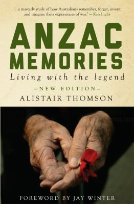 Anzac memories : living with the legend by Alistair Thomson