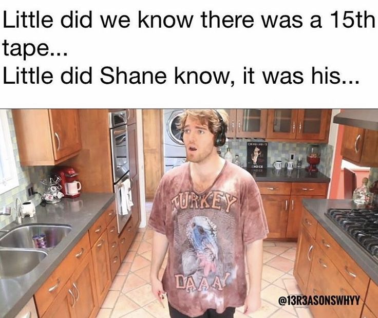 Shane this tape is for u because u got me shook with them conspiracy theories. 13 reasons why meme
