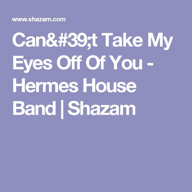 Can't Take My Eyes Off Of You - Hermes House Band | Shazam