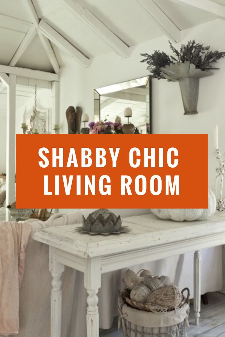 How to style a room with shabby chic furniture living room decor