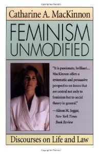 Feminism Unmodified: Discourses on Life and Law: Catharine A. MacKinnon: 9780674298743: Amazon.com: Books
