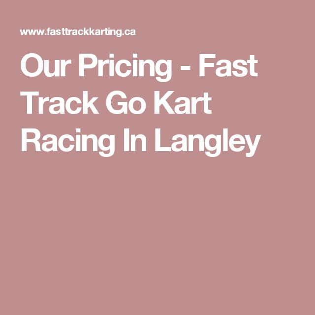 Our Pricing - Fast Track Go Kart Racing In Langley