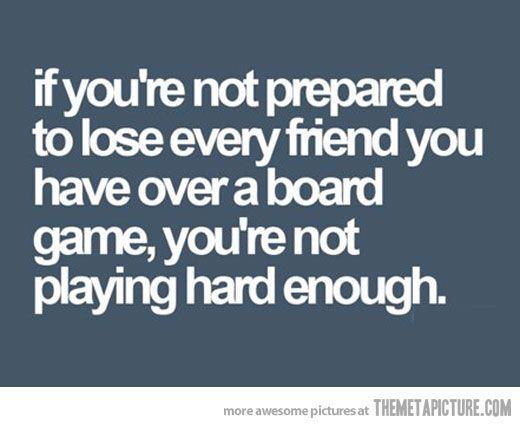 haha so me.: Playing Hard, Game Night, Quotes, Truth, Board Games, Funny, So True