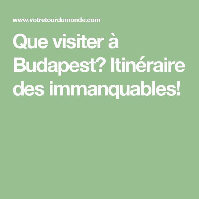 Que visiter à Budapest? Itinéraire des immanquables!