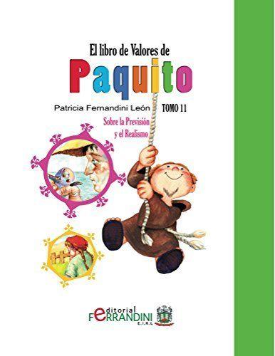 El Libro de Valores de Paquito-TOMO11-LIBRO INFANTIL: TOMO 11-Sobre la Previsión y el Realismo (Spanish Edition) by Patricia León, http://www.amazon.co.uk/dp/B014FWMDV2/ref=cm_sw_r_pi_dp_xOInwb1EEJ8CM