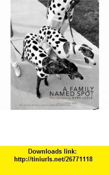 A Family Named Spot Photographs by Burk Uzzle (9780977719303) Allan Gurganus, Burk Uzzle, Charlie Rose , ISBN-10: 0977719308  , ISBN-13: 978-0977719303 ,  , tutorials , pdf , ebook , torrent , downloads , rapidshare , filesonic , hotfile , megaupload , fileserve