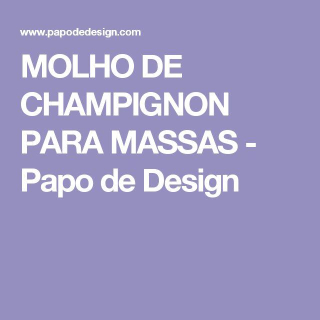 MOLHO DE CHAMPIGNON PARA MASSAS - Papo de Design