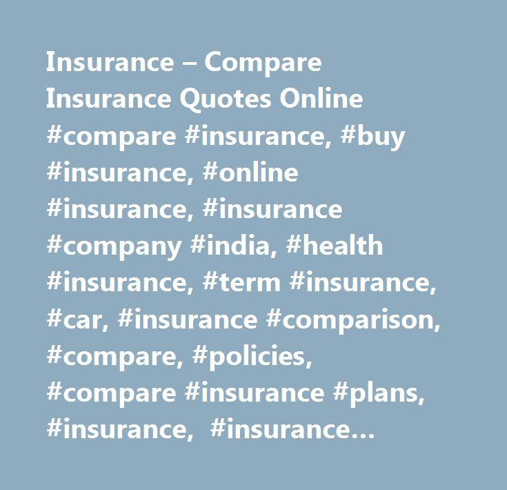 Insurance – Compare Insurance Quotes Online #compare #insurance, #buy #insurance, #online #insurance, #insurance #company #india, #health #insurance, #term #insurance, #car, #insurance #comparison, #compare, #policies, #compare #insurance #plans, #insurance, #insurance #online, #insurance #plans #online…