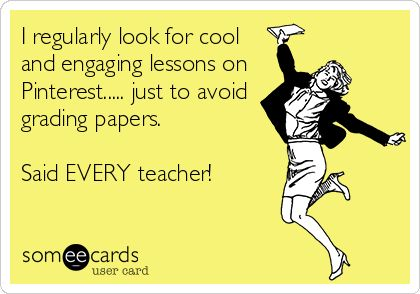 I regularly look for cool and engaging lessons on Pinterest..... just to avoid grading papers. Said EVERY teacher!