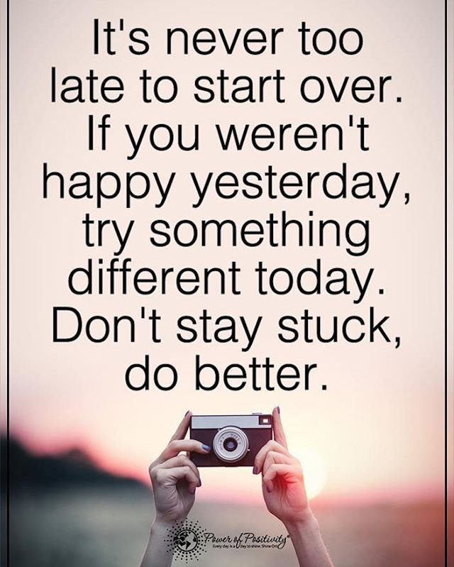 Itu0027s Never Too Late To Start Over. If You Werenu0027t Happy Yesterday,.  Positive Life QuotesPositive ...
