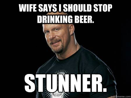 Stone Cold Steve Austin Stunner | ... stop drinking beer. stunner. - Stone Cold Steve Austin - quickmeme