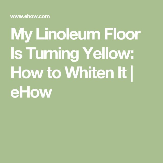 My Linoleum Floor Is Turning Yellow: How to Whiten It | eHow