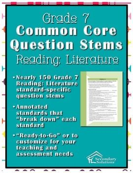 """Nearly 150 Common Core Reading: Literature Question Stems and Annotated Standards specifically written for Grade 7! Meet the rigor and demands of the Common Core with ease with these standard-specific question stems ready to """"pop"""" into lessons, activities, or assessments."""