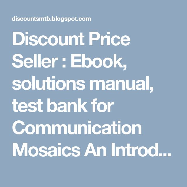 Discount Price Seller : Ebook, solutions manual, test bank for Communication Mosaics An Introduction to the Field of Communication, 7e Julia Wood