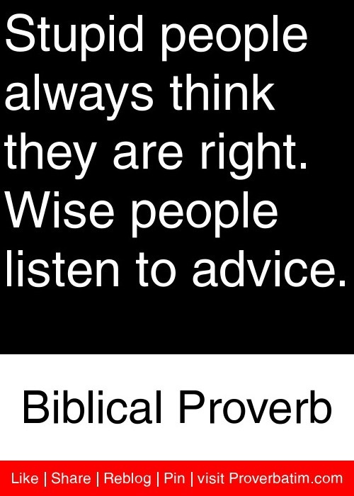Stupid people always think they are right. Wise people ...