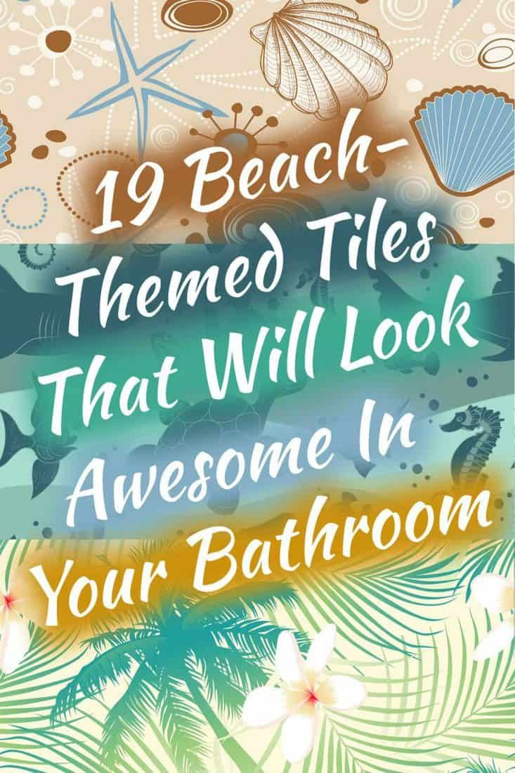 19 Beach Themed Tiles That Will Look Awesome In Your Bathroom Home Decor Bliss Beach Themes Beach Bathrooms Beach Theme Bathroom
