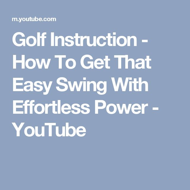 Golf Instruction - How To Get That Easy Swing With Effortless Power - YouTube
