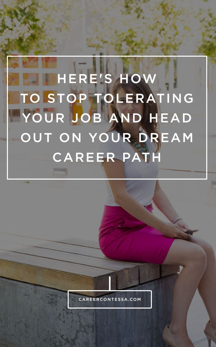 Hereu0027s How To Stop Tolerating Your Job And Head Out On Your Dream Career  Path