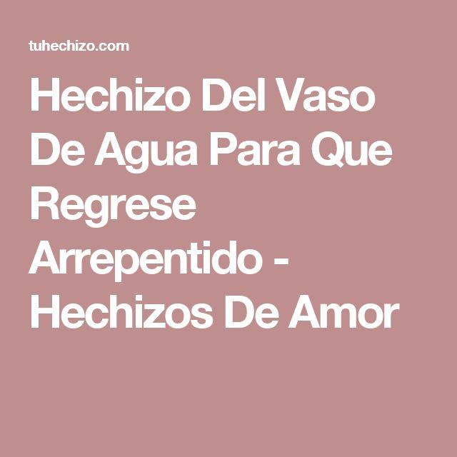 Hechizo Del Vaso De Agua Para Que Regrese Arrepentido - Hechizos De Amor