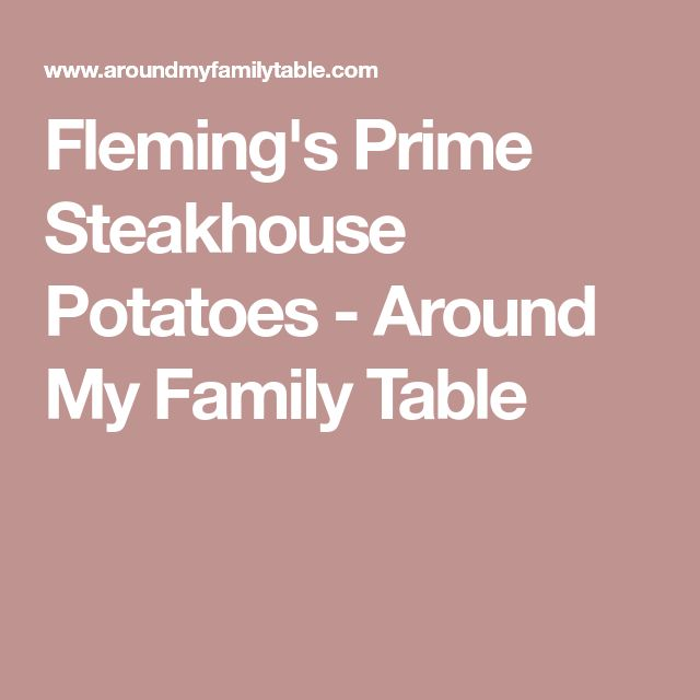 Fleming's Prime Steakhouse Potatoes - Around My Family Table