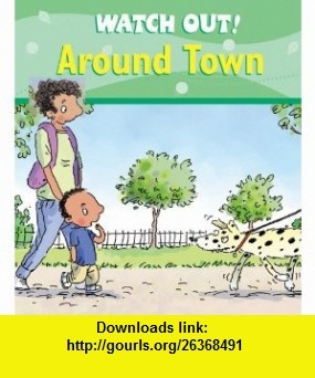 Watch Out! Around Town (Watch Out! ) (9780764133268) Claire Llewellyn, Mike Gordon , ISBN-10: 0764133268  , ISBN-13: 978-0764133268 ,  , tutorials , pdf , ebook , torrent , downloads , rapidshare , filesonic , hotfile , megaupload , fileserve