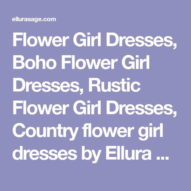 Flower Girl Dresses, Boho Flower Girl Dresses, Rustic Flower Girl Dresses, Country flower girl dresses by Ellura Sage
