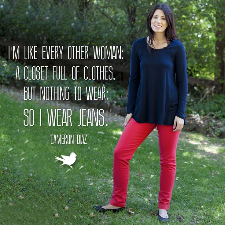 Quote: I'm like every other woman: A closet full of clothes, but nothing to wear: So I wear jeans. - Cameron Diaz