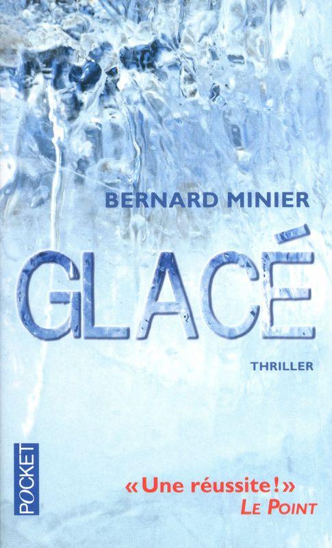 """""""Glacé"""", Bernard MINIER. EXCELLENT thriller. 730 pages lues en 3 jours. A lire pour les amateurs de très bons thrillers."""