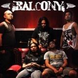 Balcony adalah salah satu grup band Hardcore asal Bandung yang berdiri pada tahun 1994. Dengan formasi Barus (Vokal), Febby (Drum), Jojon (Gitar), Ramdan (Gitar), dan Baddick (Bass) mereka menciptakan karya-karyanya.