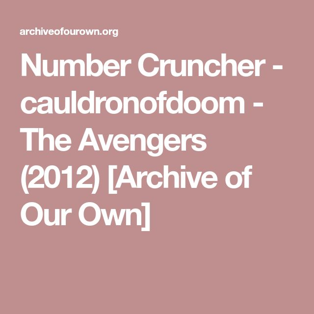 Number Cruncher - cauldronofdoom - The Avengers (2012) [Archive of Our Own]