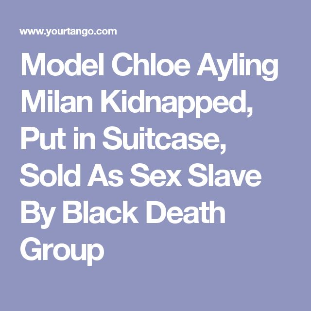 Model Chloe Ayling Milan Kidnapped, Put in Suitcase, Sold As Sex Slave By Black Death Group