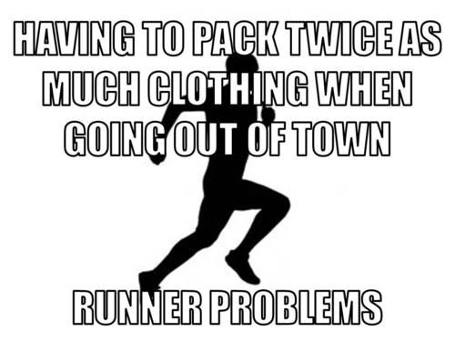 Runner Girl Problems.  Having to pack twice as much clothing when going out of town.