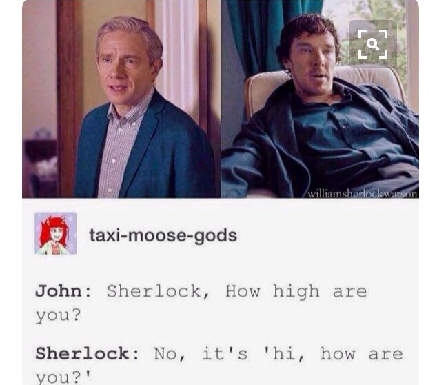 Sherlock when he's high lol