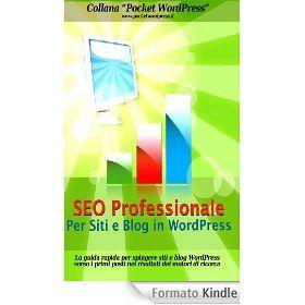SEO Professionale per Siti e Blog in WordPress - La guida rapida per spingere siti e blog WordPress verso i primi posti nei risultati dei motori di ricerca (Pocket WordPress)