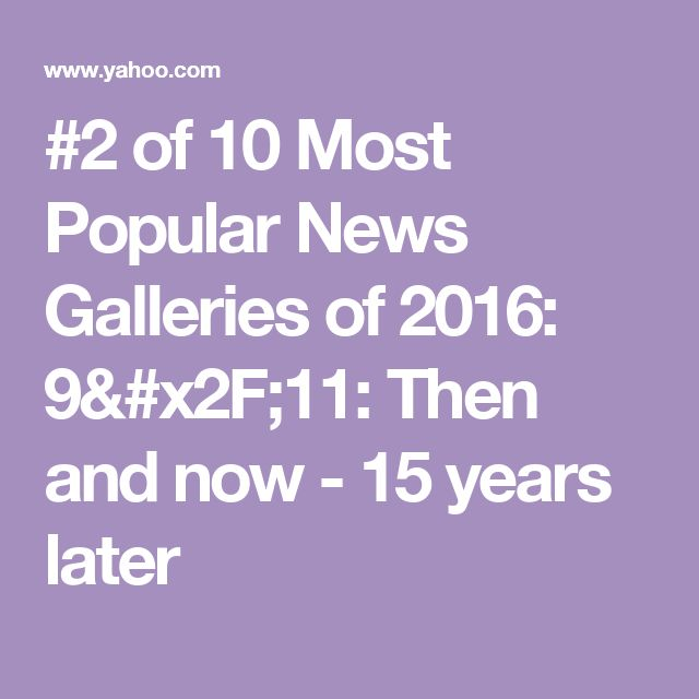 #2 of 10 Most Popular News Galleries of 2016: 9/11: Then and now - 15 years later