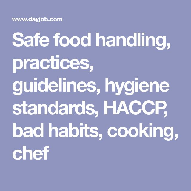 Safe food handling, practices, guidelines, hygiene standards, HACCP, bad habits, cooking, chef