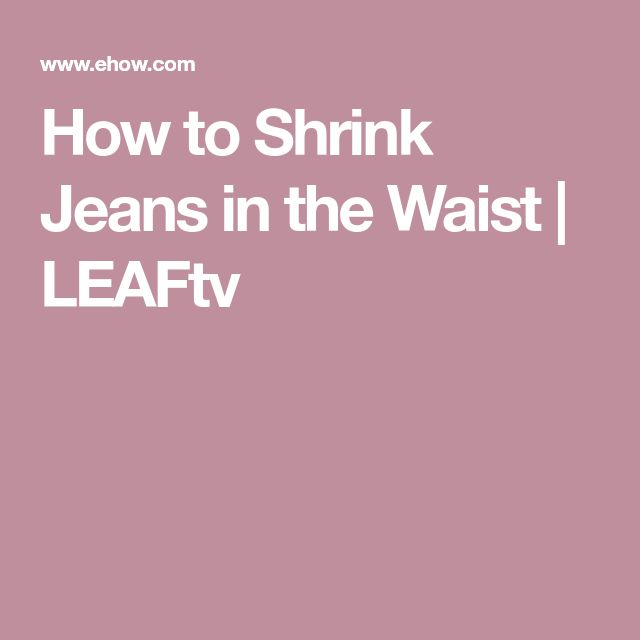 How to Shrink Jeans in the Waist | LEAFtv