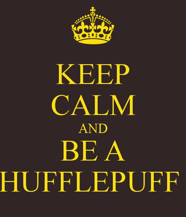 """NOOOO KEEP CALM AND DON'T BE A HUFFLEPUFF!!"" Or keep calm and be anything but a Hufflepuff...according to Pottermore, I'm Ravenclaw, so I'm good"
