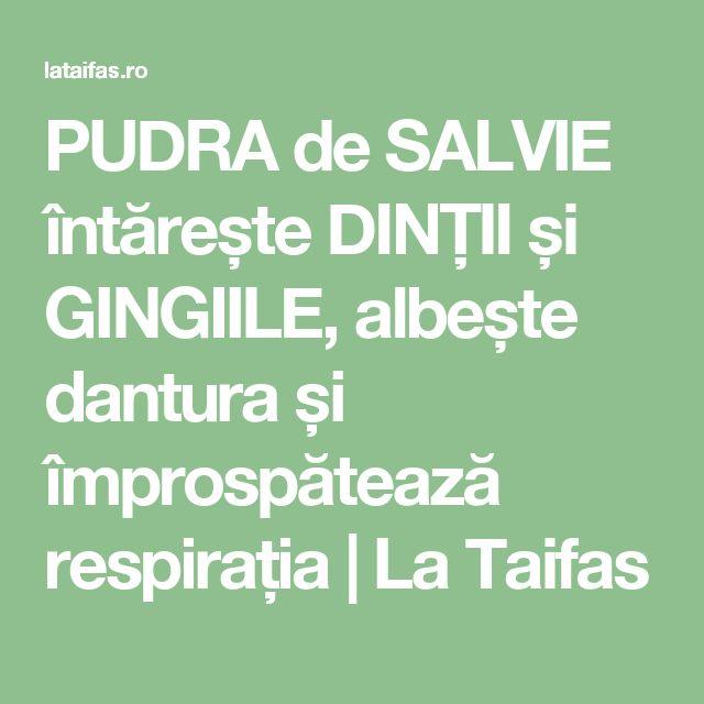 PUDRA de SALVIE întărește DINȚII și GINGIILE, albește dantura și împrospătează respirația | La Taifas